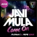 Javi Mula - Come On 2013 (Floran C & Pepe Remix)