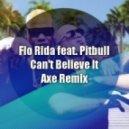 Flo Rida feat. Pitbull - Cant Believe It  (Dj Axe Remix)