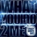 Crazy White Boy - What You Do 2 Me (Kourosh Tazmini & Litos Diaz Remix)
