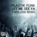 Plastik Funk - Let Me See Ya (twoloud Remix)