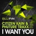 Citizen Kain, Phuture Traxx - I Want You (Dustin Zahn Monolith Remix)