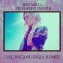 Jess Mills  -  Pixelated People (Hal Incandenza Remix)