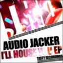 Audio Jacker - I'll House You (Original Mix)