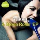 Yakka - A Stone Rollin' (Original Mix)