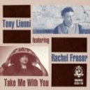 Tony Lionni, Rachel Fraser - Take Me With You (Copyright Remix)