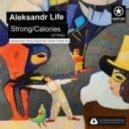 Aleksandr Life  -  Сalories(Original Mix)