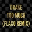 Drake - Too Much (Flaxo Remix)