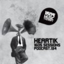Heartik - 1605 Podcast 134