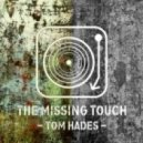 Tom Hades  - The Missing Touch (Original Mix)