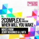 2Complex, Chrisson - When Will You Wake (LJ MTX Remix)