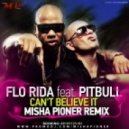 Flo Rida feat. Pitbull - Can't Believe It (Misha Pioner Remix One)