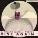 DJ Roland Clark, Robin S - Rise Again (Original Mix)