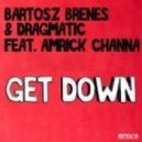 Amrick Channa, Bartosz Brenes, Dragmatic - Get Down(Original Mix)