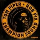 Tom Piper & Rob Pix -  Champion Sound  (Original mix)