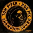 PIPER, Tom/ROB PIX - Champion Sound (Worimi remix)