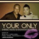 Sheree Hicks, RaShaan Houston - Your Only (Francesco Cofano Remix)