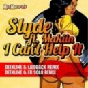 Slyde - I Can't Help It ft Makiin (Deekline & Ed Solo Remix)