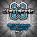 M and ​D ​Substance feat. ​Justify  - ​Away (Original Mix)