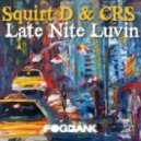 Squirt D & CRS - Late Nite Luvin (Original Mix)