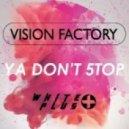 Vision Factory - Ya Don't 5top (Original Mix)