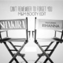 Shakira Ft. Rihanna - Can't Remember To Forget You (M&M Booty Edit)