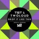 TsT, twoloud - Drop It Like This (Original Mix)