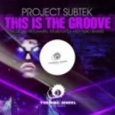 Project SubTek - This Is The Groove (Original mix)