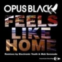 Opus Black  - Feels Like Home (Electronic Youth Mix)