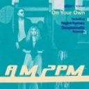 AM2PM - On Your Own (Original Mix)
