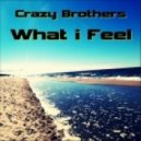 Crazy Brothers - What I Feel (Original Mix)