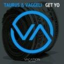 Taurus & Vaggeli - Get Yo (Original Mix)