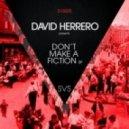 David Herrero - Don't Make A Fiction (Original Mix)