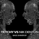 Nik Denton, Tetchy - Bass Shiver (Original Mix)
