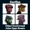 Gorillaz - Clint Eastwood (John Epps Remix)