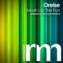 Orelse - Mash Up The Fun (Original mix)