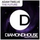 Adam Twelve - The Future (Original Mix)