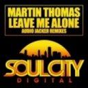 Martin Thomas - Leave Me Alone (Audio Jacker UK Garage Remix)
