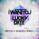 Lucky Date  - I Want You (Notixx & GRIMEace Bootleg)