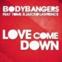 Bodybangers feat. Tome & Jaick - Love Come Down (Club Mix)