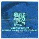 Aki Bergen, Daniel Jaze Feat. Ken Rosen - Make Me Feel (Original Mix)