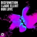 Disfunktion feat. Jade Elliot - Our Love (Dave Winnel Remix)