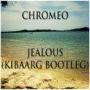 Chromeo - Jealous (Kibaarg Bootleg)