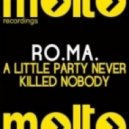 Ro.Ma. - A Little Party Never Killed Nobody (Robbie Groove & Andrea Mazzali Remix)