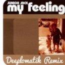 Junior Jack - My Feeling (Deeplomatik Remix)