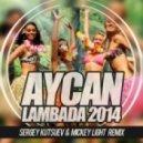 Aycan - Lambada 2014 (Mickey Light & Sergey Kutsuev Remix)