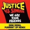 Justice - We Are Your Friends (Dani Deahl Purrrnt Up Remix)