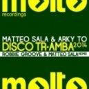 Matteo Sala, Arky To - Disco Tr-amba 2014 (Robbie Groove & Matteo Sala Remix)