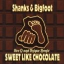 Shanks & Bigfoot - Sweet Like Chocolate (Bee Q and Unique Remix)