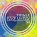 Spartaque - Bake My Day (Original Mix)