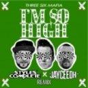 Three 6 Mafia - Im So High (Styles&Complete X JayCeeOh Remix)